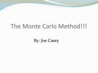 The  Monte Carlo Method!!!