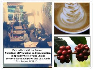 Face to Face with the Farmer:  Narratives of Production and Consumption  in Specialty Coffee Value Chains  Between the