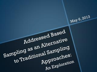 Addressed Based Sampling as an Alternative to Traditional Sampling Approaches: