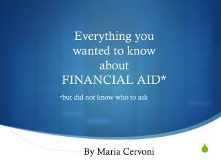 Everything you wanted to know about  FINANCIAL AID*