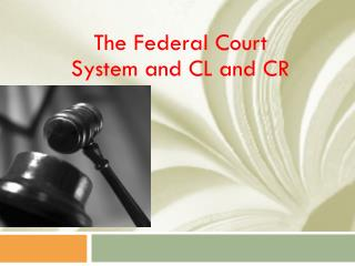 The Federal  Court System and CL and CR