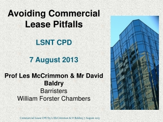 Avoiding Commercial Lease Pitfalls LSNT CPD 7 August 2013 Prof Les  McCrimmon  & Mr David Baldry Barristers William For