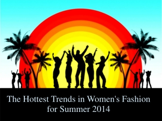 The Hottest Trends in Women's Fashion for Summer 2014