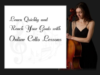 Learn Quickly and Reach Your Goals with Online Cello Lessons