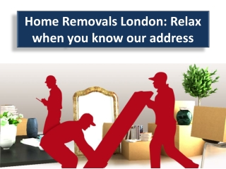 Home Removals London: Relax when you know our address