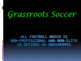All football which is  non-professional and non-elite  is defined as grassroots