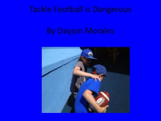 Tackle Football is Dangerous   By  Dayjon  Morales