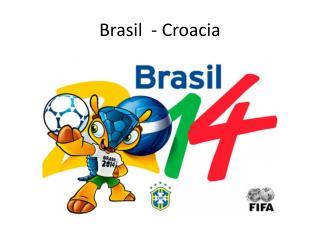 Brasil  - Croacia