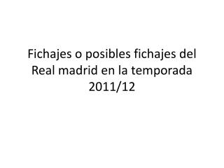 Fichajes o posibles fichajes del Real  madrid  en la temporada 2011/12