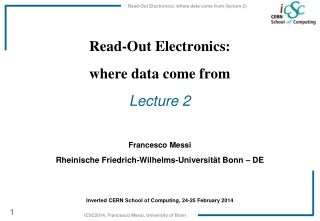 Read-Out Electronics: where data come from Lecture 2 Francesco  Messi Rheinische  Friedrich- Wilhelms - Universität  Bo