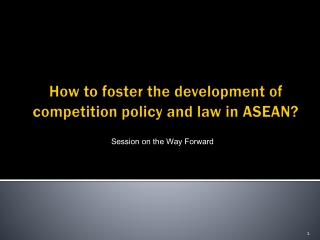 How to foster the development of competition policy and  law in ASEAN?
