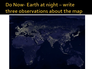 Do Now- Earth at night – write three observations about the map