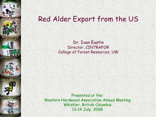 red alder export from the us   dr. ivan eastin director, cintrafor college of forest resources, uw