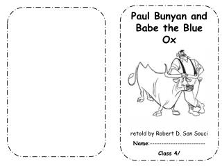 Paul Bunyan and Babe the Blue Ox retold by Robert D. San Souci Name :------------------------ Class 4/