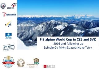 FIS alpine World Cup in CZE and SVK  2016 and following up  Špindlerův Mlýn  & Jasná Nízke Tatry