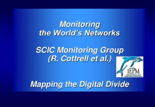 Monitoring  the World's Networks SCIC Monitoring Group  (R. Cottrell et al.)  Mapping the Digital Divide