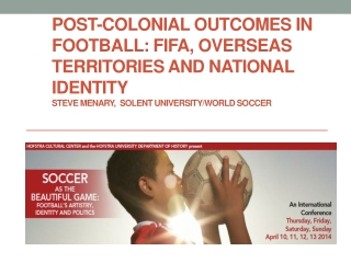 Post-Colonial  Outcomes in Football: FIFA, overseas territories and national  identity Steve Menary,  Solent University