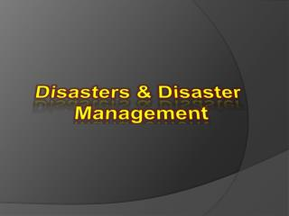 Disasters & Disaster  Management