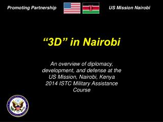 An overview of diplomacy, development, and defense at the US Mission, Nairobi, Kenya 2014 ISTC Military Assistance Cour