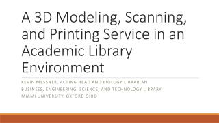A 3D Modeling, Scanning, and Printing Service in an Academic Library Environment