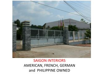 SAIGON INTERIORS  AMERICAN , FRENCH, GERMAN and   PHILIPPINE  OWNED