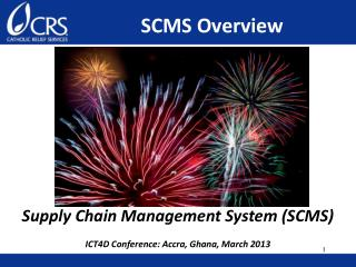 Supply Chain Management System (SCMS) ICT4D Conference: Accra, Ghana, March 2013