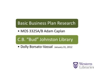 http://www.lib.uwo.ca/business Class/Info Session Notes buslib@ivey.uwo.ca Phone 519-661-3941 Fax: 519-661-2158