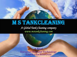 M S TANKCLEANING A Global Tank Cleaning company www.mstankcleaning.com