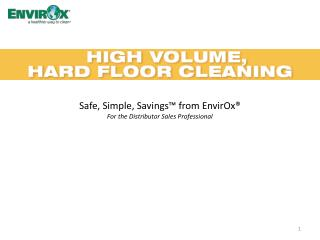 Safe, Simple, Savings™ from EnvirOx® For the Distributor Sales Professional