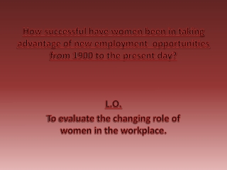 How successful have women been in taking advantage of new employment  opportunities from 1900 to the present day?
