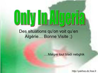 only in algeria