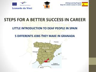 STEPS FOR A BETTER SUCCESS IN CAREER LITTLE INTRODUCTION TO DEAF PEOPLE IN SPAIN 5 DIFFERENTS JOBS THEY MAKE IN GRANADA