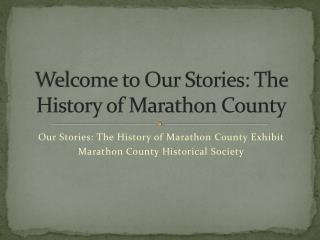 Welcome to Our Stories: The History of Marathon County