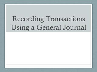 Recording Transactions Using a General Journal