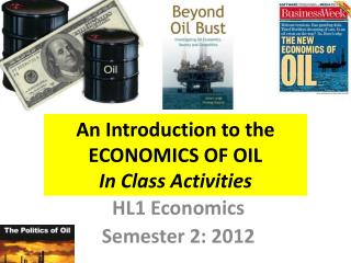An Introduction to the  ECONOMICS OF OIL  In Class Activities