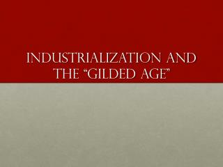 "Industrialization And The ""Gilded Age"""
