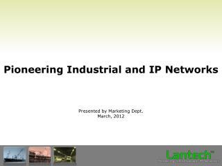 Pioneering Industrial and IP Networks