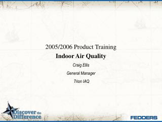2005/2006 Product Training Indoor Air Quality Craig Ellis General Manager  Trion IAQ