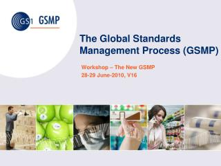 The Global Standards Management Process (GSMP)