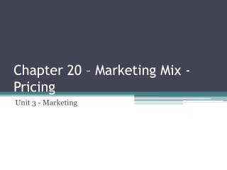 Chapter 20 – Marketing Mix - Pricing