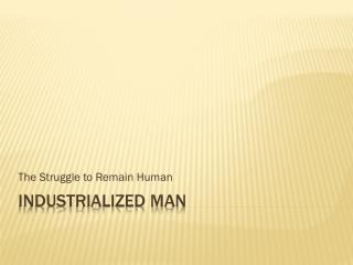 Industrialized Man