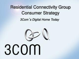 Residential Connectivity Group Consumer Strategy