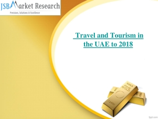 JSB Market Research : Travel and Tourism in the UAE to 2018