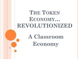 The Token Economy… REVOLUTIONIZED