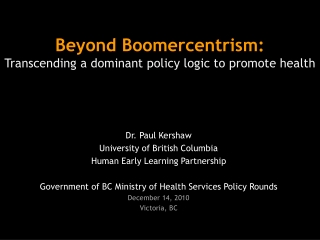 Beyond  Boomercentrism : Transcending a dominant policy logic to promote health