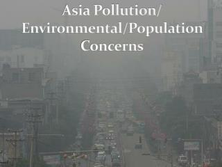 Asia Pollution/ Environmental/Population Concerns