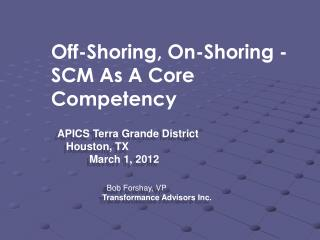Off-Shoring, On-Shoring - SCM As A Core Competency