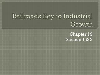 Railroads Key to  I ndustrial Growth