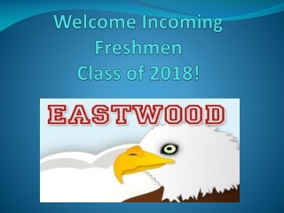 Welcome  Incoming Freshmen Class of 2018!