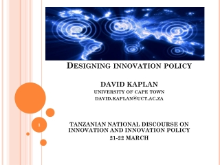Designing innovation policy DAVID KAPLAN university of cape town david.kaplan@uct.ac.za